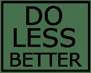DO LESS BETTER